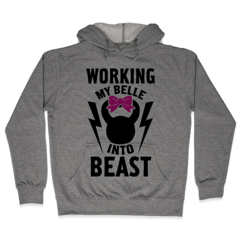 Working My Belle Into Beast Hooded Sweatshirt