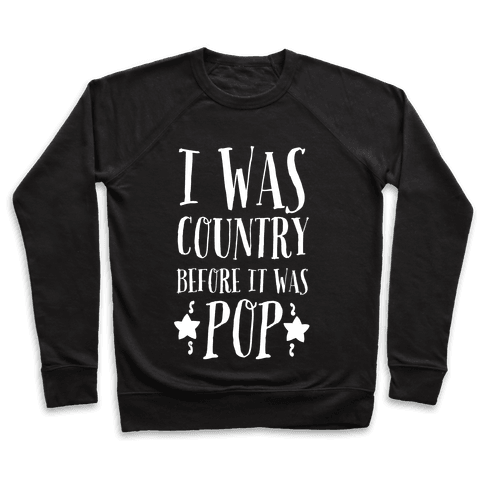 I Was Country before It Was Pop Pullover