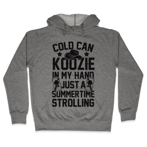 Cold Can Koozie In My Hand Just A Summertime Strolling Hooded Sweatshirt