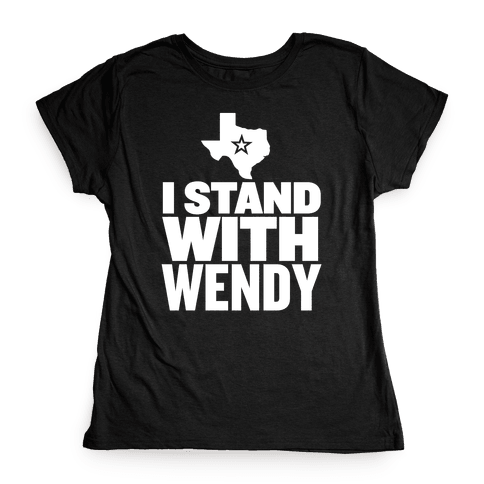 I Stand With Wendy Womens T-Shirt