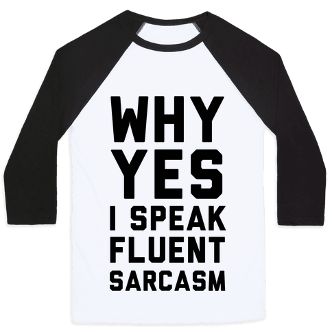 Why Yes I Speak Fluent Sarcasm Baseball Tee