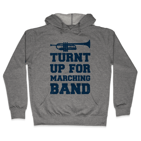 Turnt up for marching band Hooded Sweatshirt