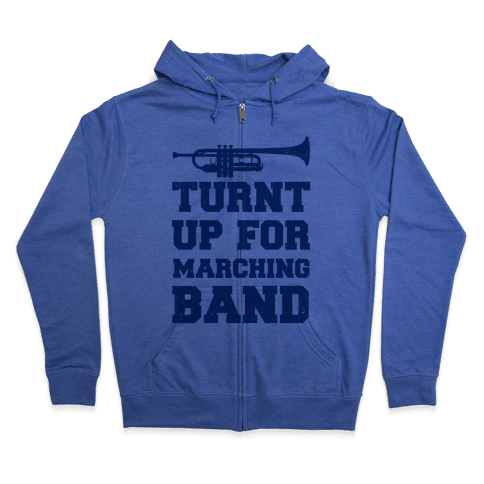 Turnt up for marching band Zip Hoodie