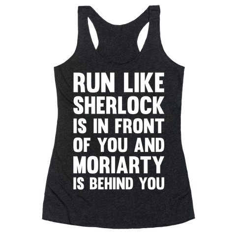 Run Like Sherlock Is In Front Of You And Moriarty Is Behind You Racerback Tank Top