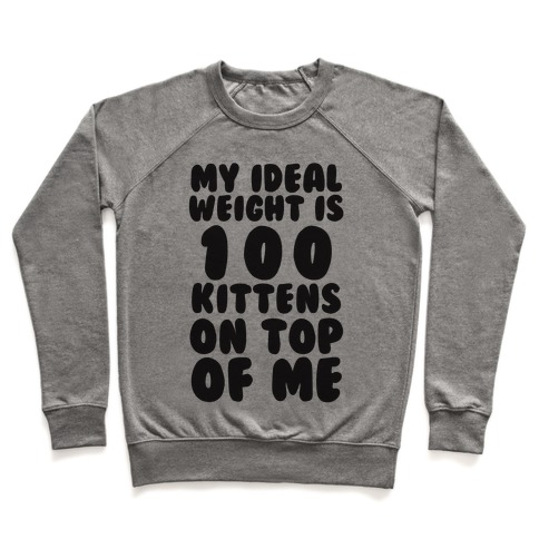 My Ideal Weight Is 100 Kittens On Top Of Me Pullover