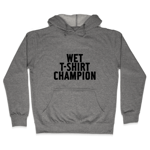 Wet T-Shirt Champion Hooded Sweatshirt