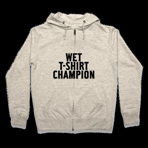 Wet T-Shirt Champion Zip Hoodie