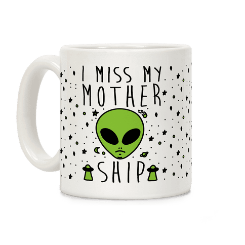 I Miss My Mothership Coffee Mug