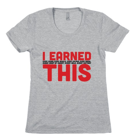 I Earned This Womens T-Shirt