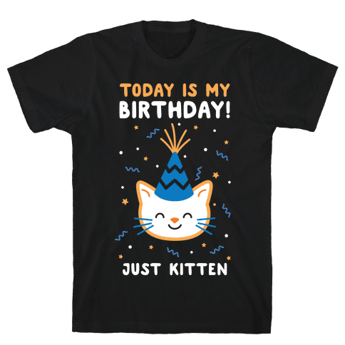 Today's My Birthday, Just Kitten Mens T-Shirt