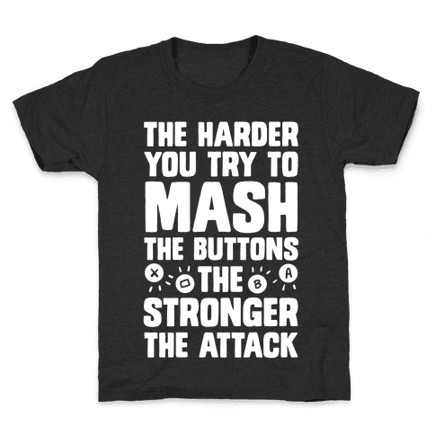 The Harder You Try To Mash Buttons Kids T-Shirt