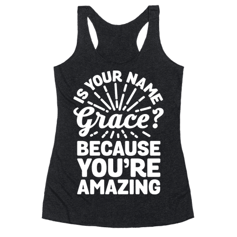 Is Your Name Grace? Cause You're amazing Racerback Tank Top