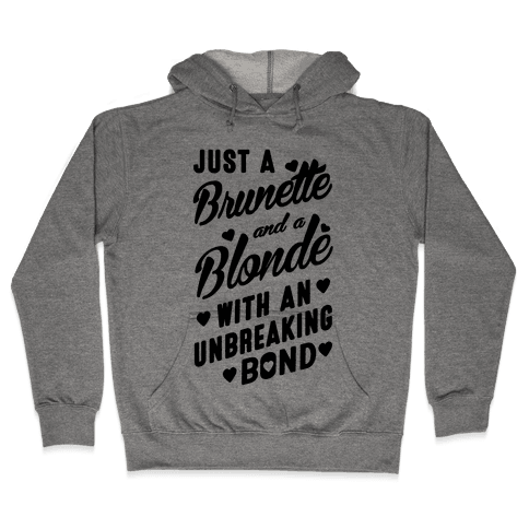 Just A Burnette And A Blonde Hooded Sweatshirt
