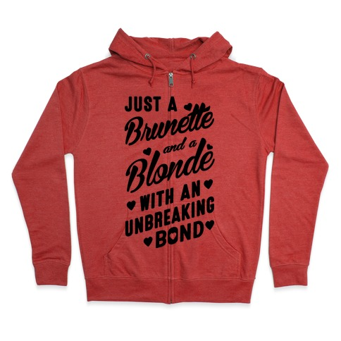 Just A Burnette And A Blonde Zip Hoodie