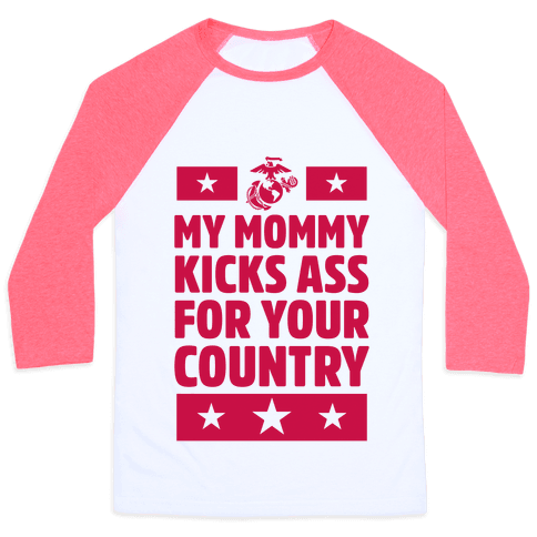 My Mommy Kicks Ass For Your Country (Marines) Baseball Tee