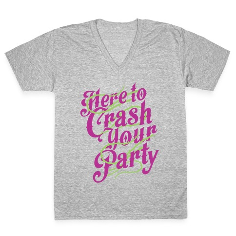 Here To Crash Your Party V-Neck Tee Shirt