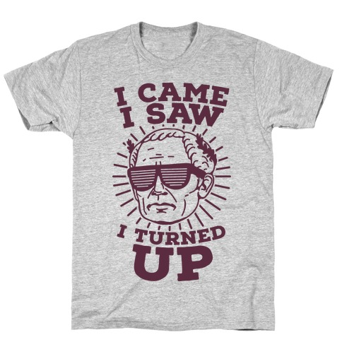 I Came I Saw I Turned up Julius Caesar Mens T-Shirt