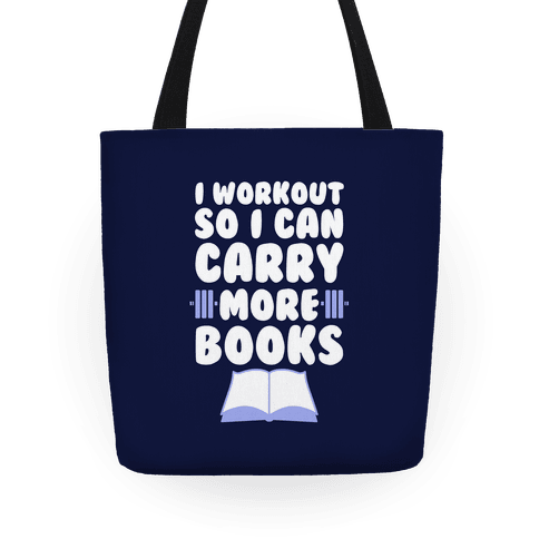 I Workout So I Can Carry More Books Tote
