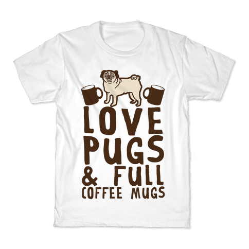 Love Pugs And Full Coffee Mugs Kids T-Shirt