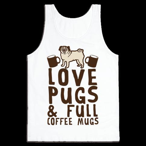 Love Pugs And Full Coffee Mugs Tank Top