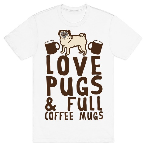 Love Pugs And Full Coffee Mugs Mens T-Shirt