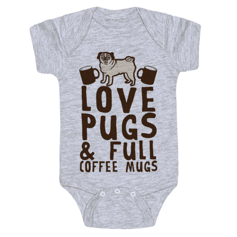 Love Pugs And Full Coffee Mugs Baby Onesy