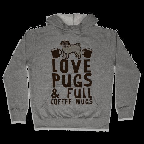 Love Pugs And Full Coffee Mugs Hooded Sweatshirt