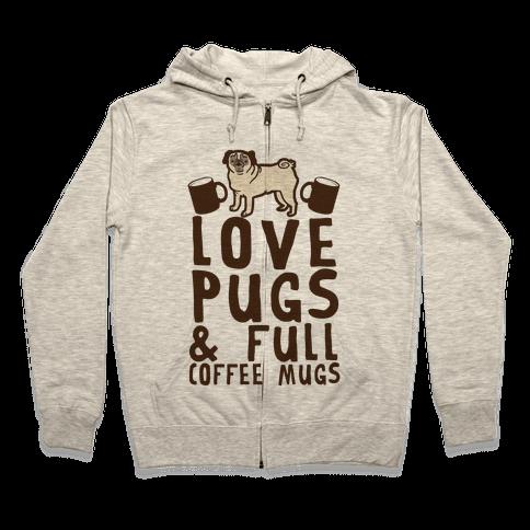Love Pugs And Full Coffee Mugs Zip Hoodie