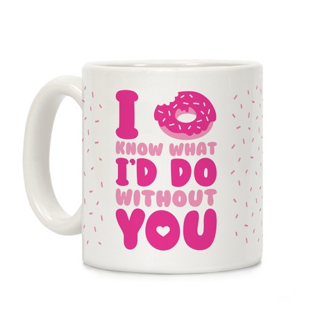I Donut Know What I'd Do Without You Coffee Mug
