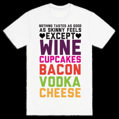 Nothing Tastes As Good Mens T-Shirt