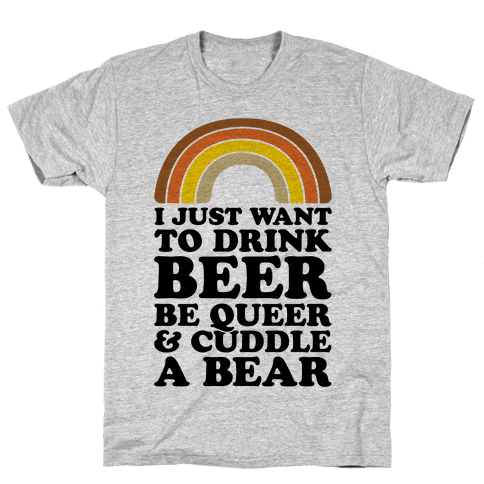 I Just Want To Drink Beer & Be Queer Mens T-Shirt