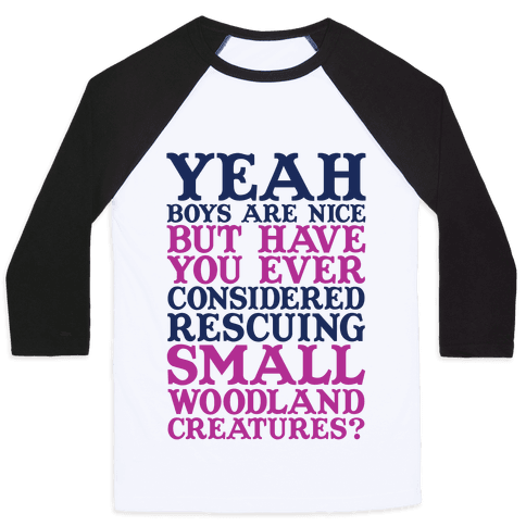 Yeah Boys Are Nice But Have You Ever Considered Rescuing Small Woodland Creatures Baseball Tee