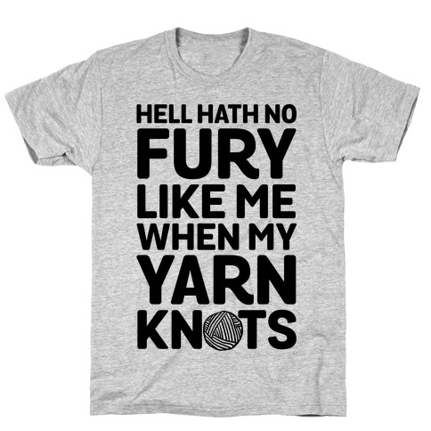Hell Hath No Fury Like Me When My Yarn Knots T-Shirt