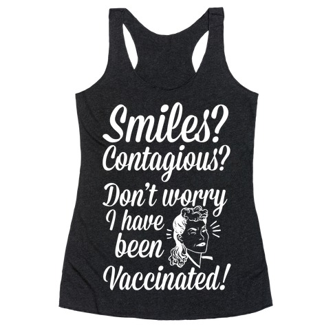 Smiles? Contagious? Don't Worry I have Been Vaccinated! Racerback Tank Top