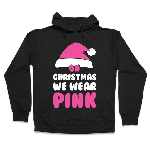 On Christmas We Wear Pink Hooded Sweatshirt