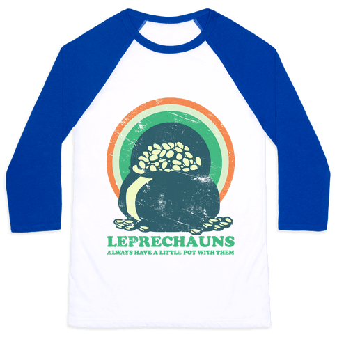 Leprechauns Always Have A Little Pot Baseball Tee