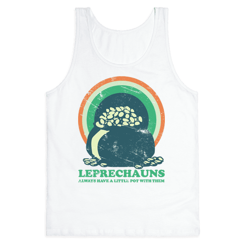 Leprechauns Always Have A Little Pot Tank Top
