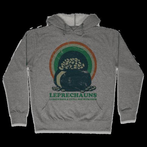 Leprechauns Always Have A Little Pot Hooded Sweatshirt