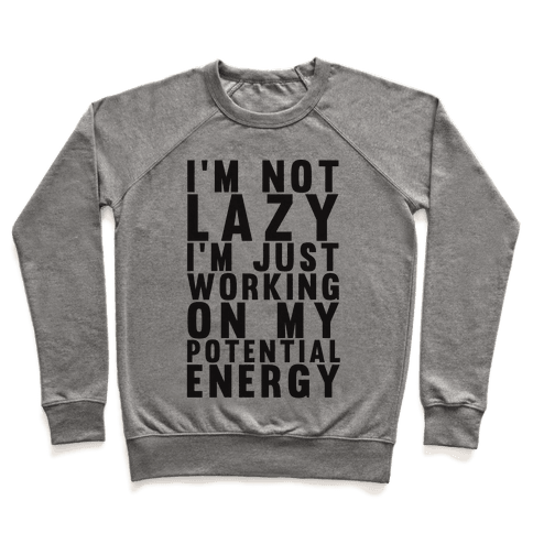 I'm Not Lazy I'm Just Working On My Potential Energy Pullover