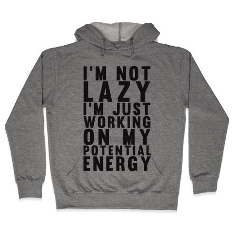 I'm Not Lazy I'm Just Working On My Potential Energy Hooded Sweatshirt