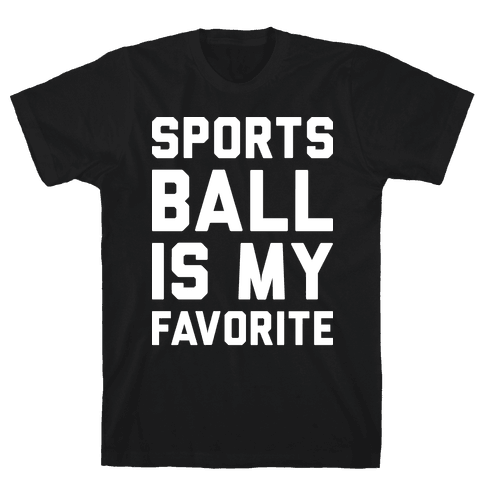 Sports Ball Is My Favorite Mens T-Shirt