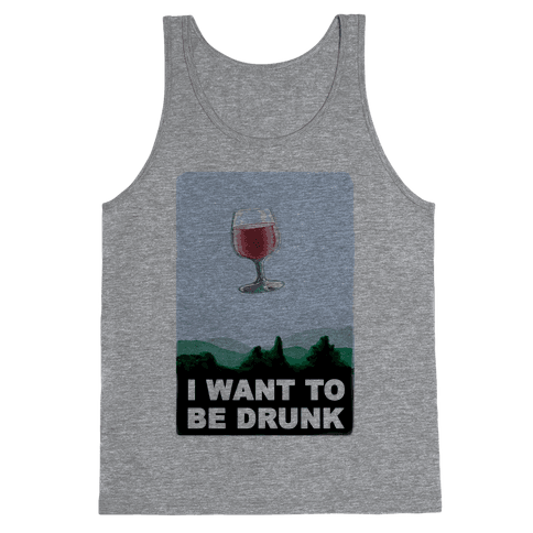I Want to be Drunk Tank Top