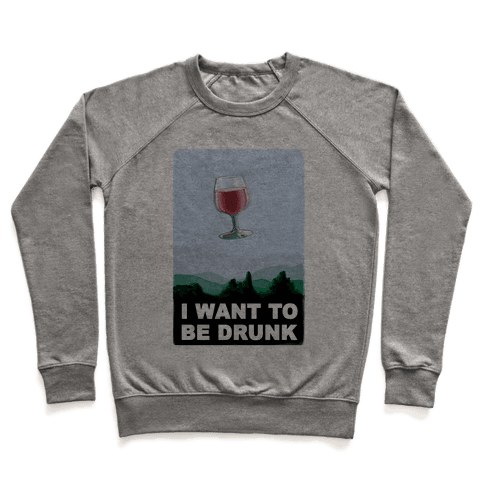 I Want to be Drunk Pullover