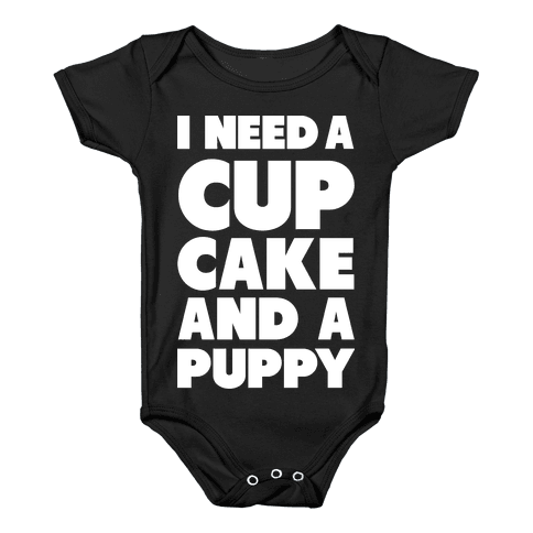 I Need A Cupcake And A Puppy Baby Onesy