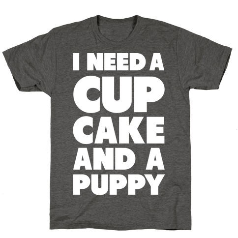 I Need A Cupcake And A Puppy T-Shirt