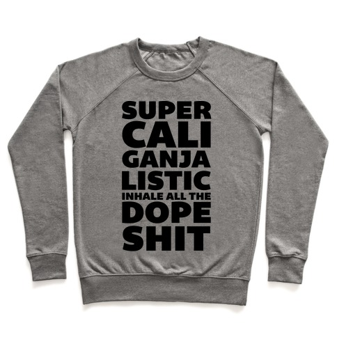 Super Cali Ganja Listic Inhale All The Dope Shit Pullover