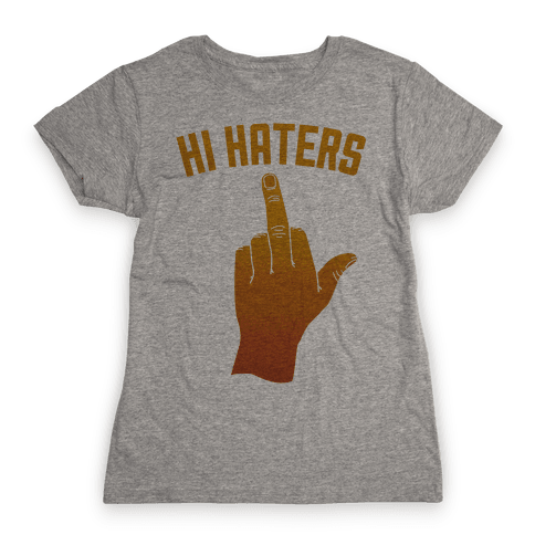 Hi Haters Womens T-Shirt