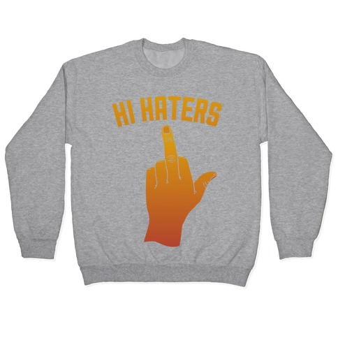 Hi Haters Pullover