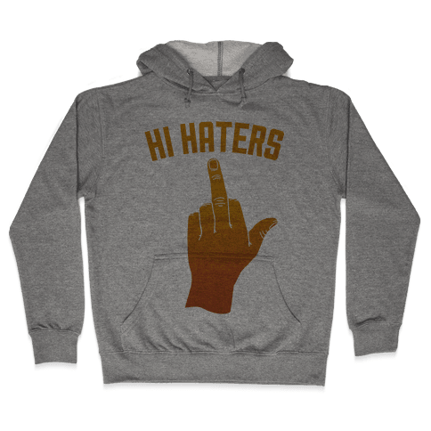 Hi Haters Hooded Sweatshirt