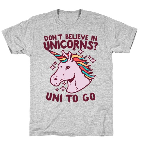 Don't Believe in Unicorns? Uni to Go T-Shirt